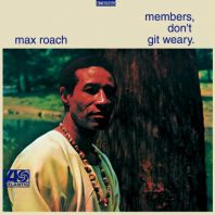 Max Roach - MEMBERS,DON'T GIT WEARY
