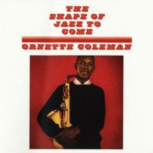Ornette Coleman - SHAPE OF JAZZ TO COME (vinyl)