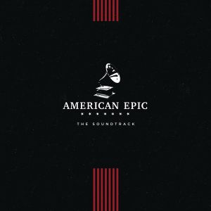 Various Artists - American Epic: The Soundtrack [VINYL]