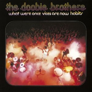 Doobie Brothers - What Were Once Vices