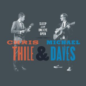 Chris Thile & Michael Daves - Sleep With One Eye Open