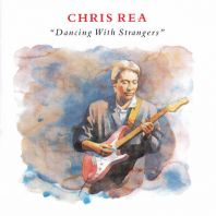 Chris Rea - Dancing With Strangers (Bonus Track Version)