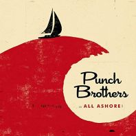 Punch Brothers - All Ashore