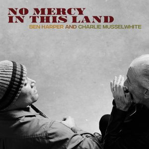 Ben Harper & Charlie Musselwhi - NO MERCY IN THIS LAND Vinyl