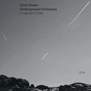 Chris Potter Underground Orchestra - Imaginary Cities