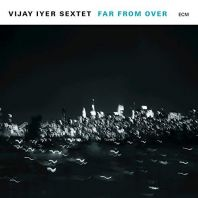 Vijay Iyer Sextet - Far From Over (2LP) [VINYL]