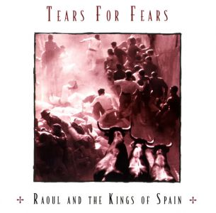 Tears For Fears - Raoul And The Kings Of Spain