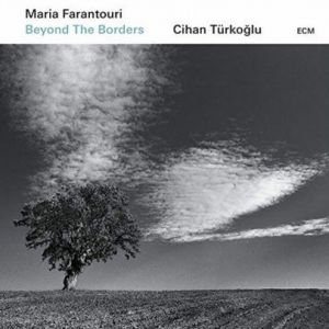 Maria Farantouri & Cihan Turkoglu - Beyond The Borders