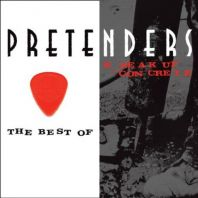 Pretenders - The Best Of/Break Up The Concrete