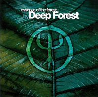 Deep Forest - Essence Of The Forest By Deep Forest