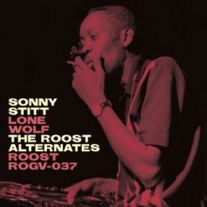 Sonny Stitt - Sonny Stitt: Lone Wolf: The Roost Alternate Takes (Vinyl)