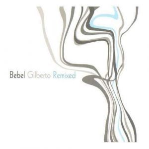 Bebel Gilberto - Bebel Gilberto Remixed