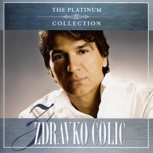 ZDRAVKO ČOLIĆ - THE PLATINUM COLLECTION