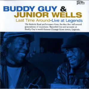Buddy Guy & Junior Wells - Last Time Around: Live at Legends