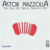Astor Piazzolla - THE SOUL OF TANGO (GREATEST HITS)