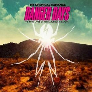 My Chemical Romance - DANGER DAYS (THE TRUE LIVES OF THE FABULOUS KILLJOYS)