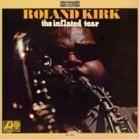 Kirk Rahsaan Roland - THE INFLATED TEAR