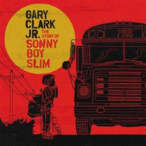 Gary Clark Jr. - The Story of Sonny Boy Slim [VINYL]