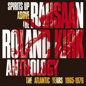 Kirk Rahsaan Roland - SPIRITS UP ABOVE: THE ATLANTIC YEARS 1965-1976