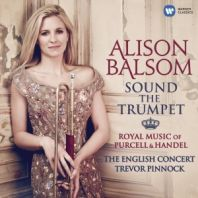 Alison Balsom - Sound the Trumpet - Royal Music of Purcell and Handel