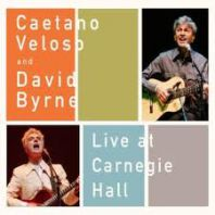 Caetano Veloso and David Byrne - LIVE AT CARNEGIE HALL