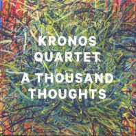 Kronos Quartet - A Thousand Thoughts