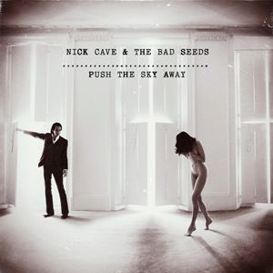 Nick Cave & TBS - PUSH THE SKY AWAY