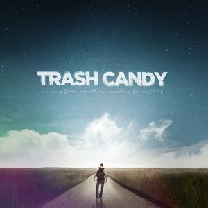 Trash Candy - Running from something,...